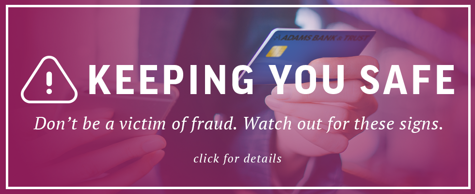 Keeping you safe. Don't be a victim of fraud. Watch out for these signs. Click for details.