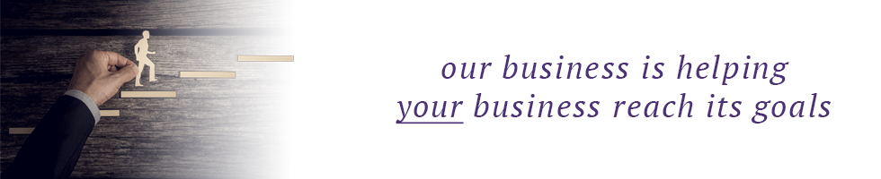 our business is helping your business reach its goals
